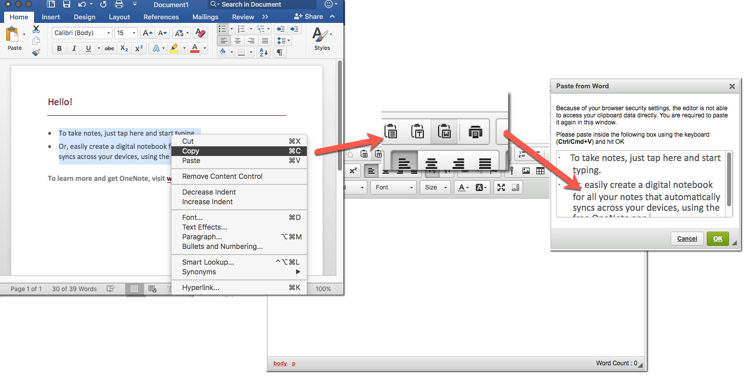 "Select and copy the content in MS Word, press the ""Paste from Word"" button and place the cursor in the subsequent ""Paste from Word"" text box and paste the contents."
